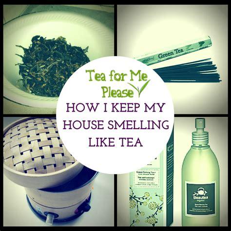 how to keep your house smelling good with a dog tea for me please how i keep my house smelling like tea