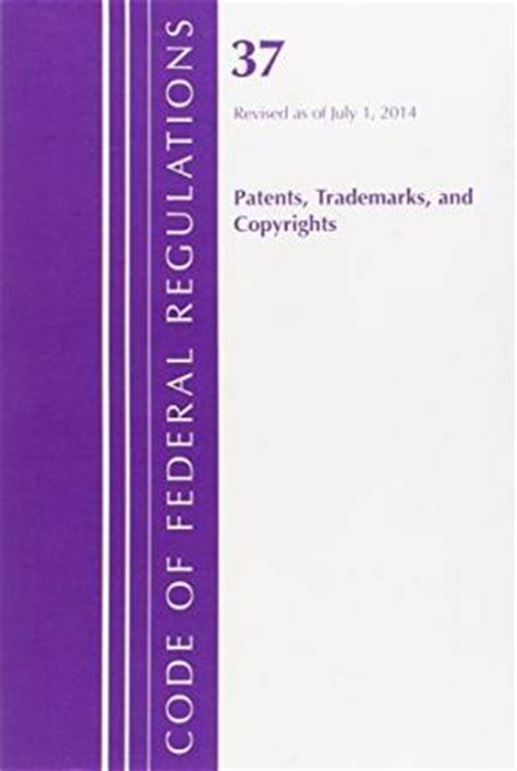 code of federal regulations title 37 patents trademarks and copyrights revised as of july 1 2017 books code of federal regulations title 37 patents trademarks