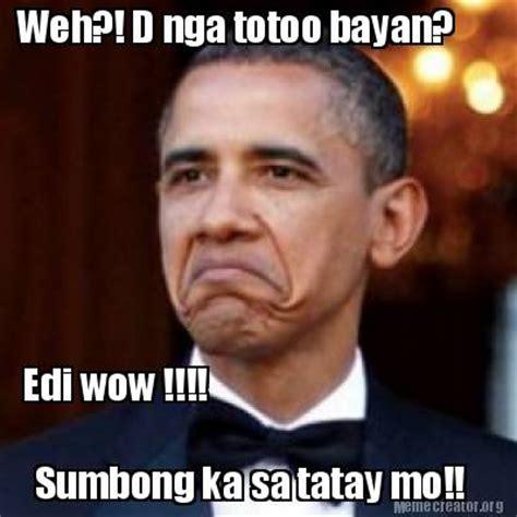 What Sa Meme - meme creator weh d nga totoo bayan edi wow