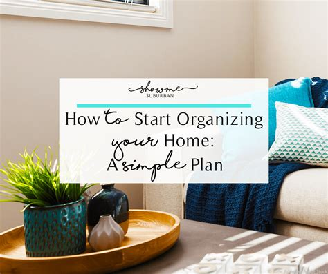 organizing your home where to start how to start organizing your home a simple plan showme