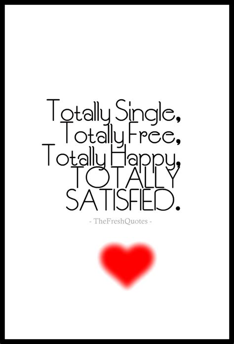 totally single totally free totally happy totally