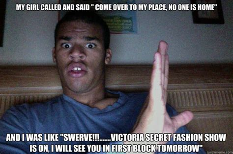 Victoria Meme - my girl called and said quot come over to my place no one is