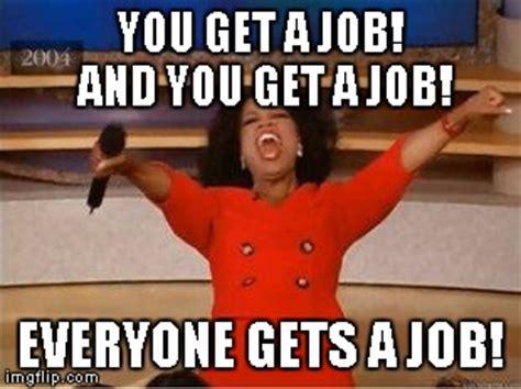 Get A Job Meme - oprah you get a meme imgflip