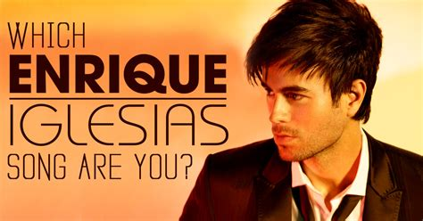 best enrique iglesias songs which enrique iglesias song are you brainfall