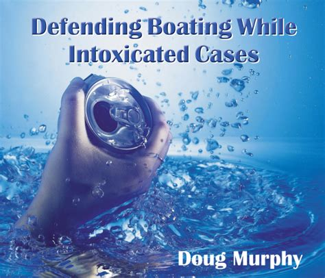bwi boating while intoxicated defending boating while intoxicated cases voice for the