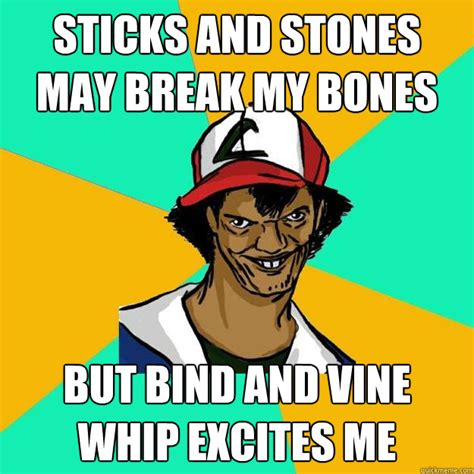 hot stones and funny bones sticks and stones may break my bones but bind and vine