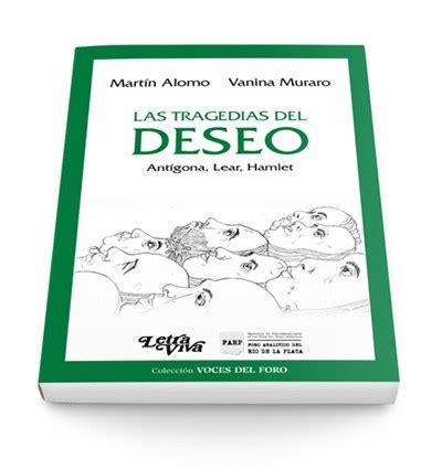 libro los lazos del deseo pr 243 logo de liliana heer al libro las tragedias del deseo de mart 237 n alomo y vanina muraro