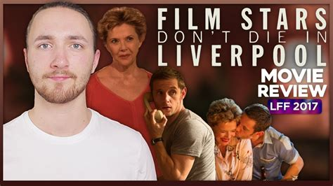 what now movie film stars dont die in liverpool by jamie bell film stars don t die in liverpool movie review lff 2017 youtube