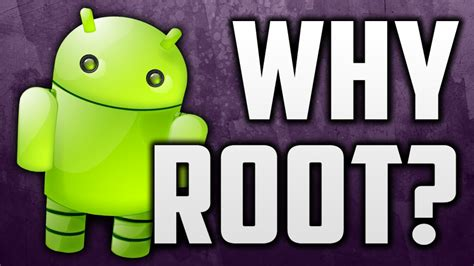 why root android why you should root your android phone what does rooting android do