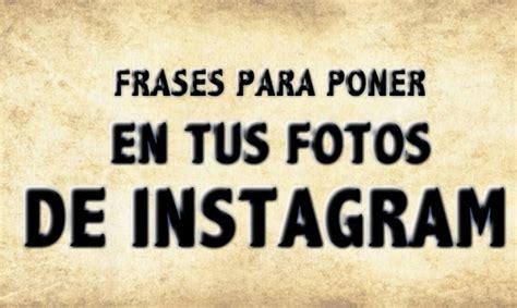 imagenes motivadoras para instagram frases para poner en mis fotos de instagram