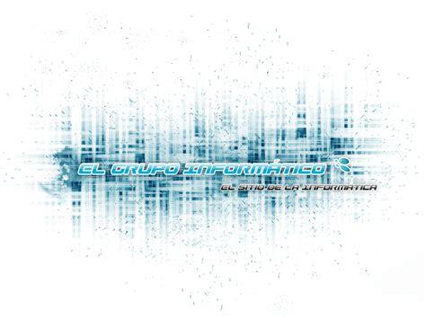 imagenes de informatica wallpaper fondos de escritorio de el grupo inform 225 tico acerca de