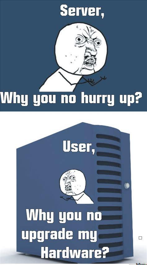 Server Meme - server y no hurry up by jdavilacas meme center