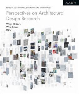 Perspectives On Architectural Design Research By Moloney Architectural Design Research Methods