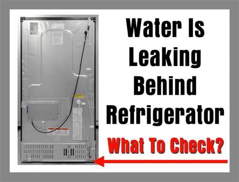 What Causes Water Leak In Refrigerator water is leaking refrigerator 5 causes what to