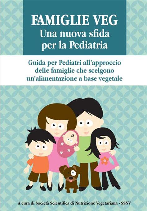 alimentazione adeguata bambini veg l opuscolo dedicato ai pediatri vegolosi it