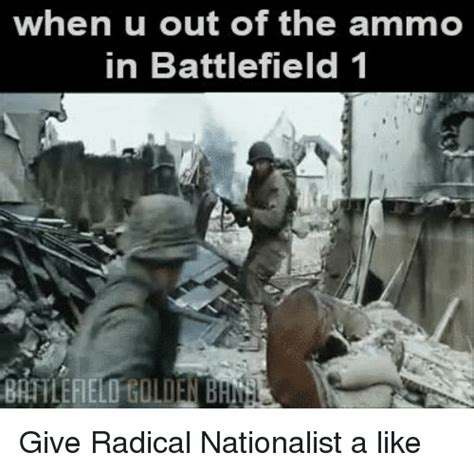 Battlefield Memes - when u out of the ammo in battlefield 1 battlefield tolien give radical nationalist a like