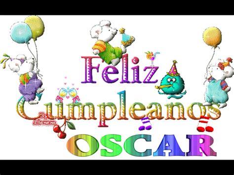 imagenes de cumpleaños oscar feliz cumple oscar youtube