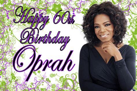 oprah winfrey birthday happy 60th birthday oprah winfrey s words of wisdom by