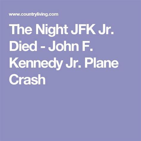 john f kennedy jr plane crash 25 best ideas about jfk jr plane crash on pinterest