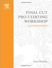 final cut pro workshop final cut pro 3 editing workshop 2nd edition tom wolsky