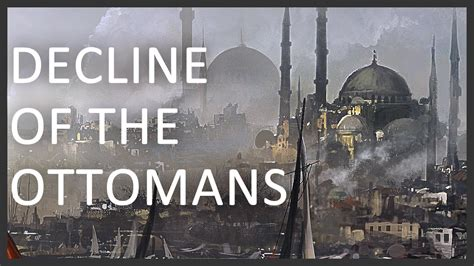 reasons for the decline of the ottoman empire decline of the ottoman empire youtube