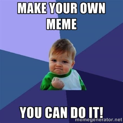 Make You Own Memes - self assured memes image memes at relatably com