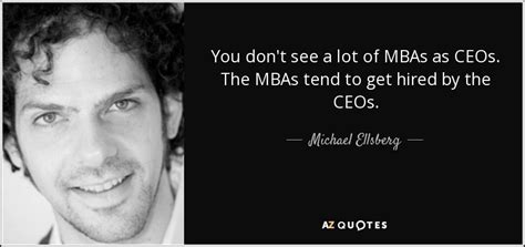 Ceos That Don T Mba by Top 8 Quotes By Michael Ellsberg A Z Quotes
