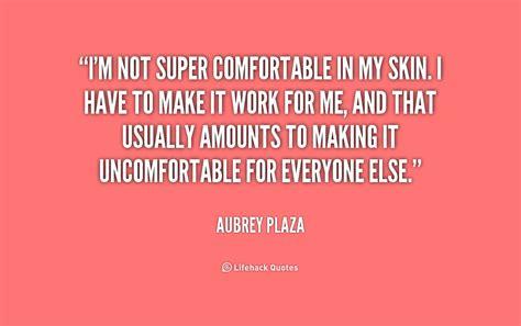 not comfortable beautiful skin quotes quotesgram