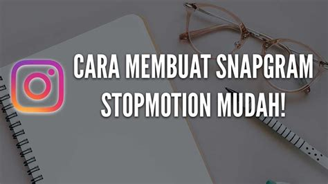 cara membuat video tulisan stop motion cara membuat instastory stop motion tutorial snapgram