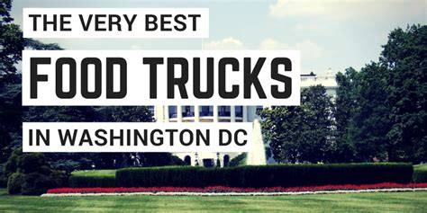 truck dc 11 best food trucks in washington dc our capitol s