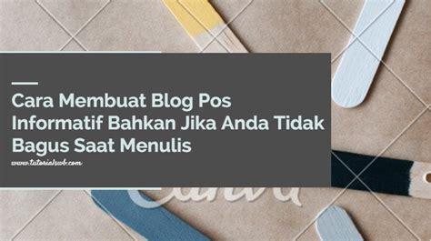 membuat blog jadi bagus cara membuat blog pos informatif bahkan jika anda tidak