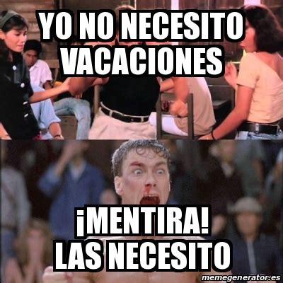 imagenes de necesito unas vacaciones meme personalizado yo no necesito vacaciones 161 mentira