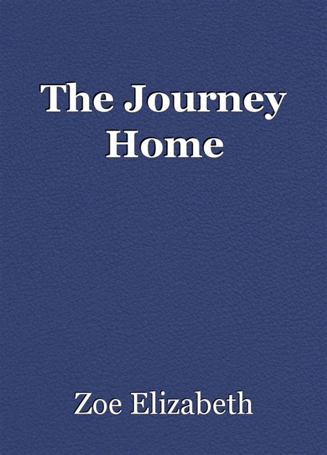 The Journey Home by The Journey Home Story By Zoe Elizabeth