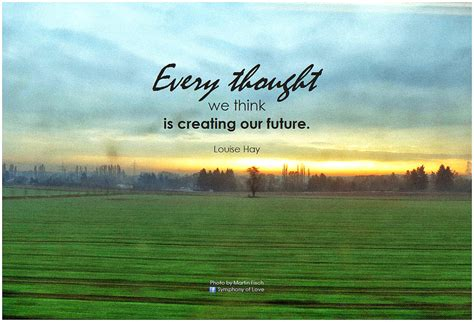 Think Flickr by Louise Hay Every Thought We Think Is Creating Our Future