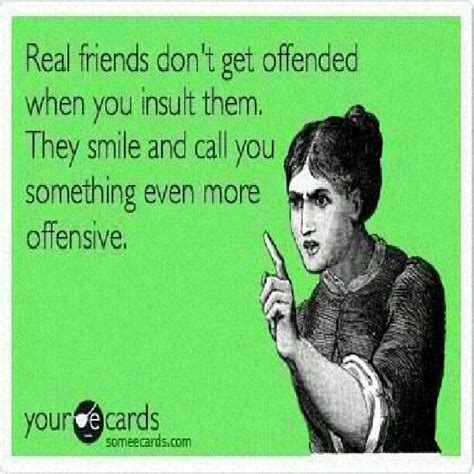 Friends Meme - best friend meme real friends don t get offended when you