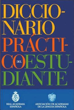 diccionario combinatorio prctico del 8467549424 diccionario pr 225 ctico del estudiante by real academia