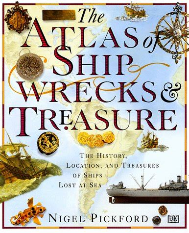 The Atlas Of Shipwrecks Amp Treasure The History Location
