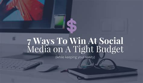 7 Ways To Win A by 7 Ways To Win At Social Media On A Tight Budget