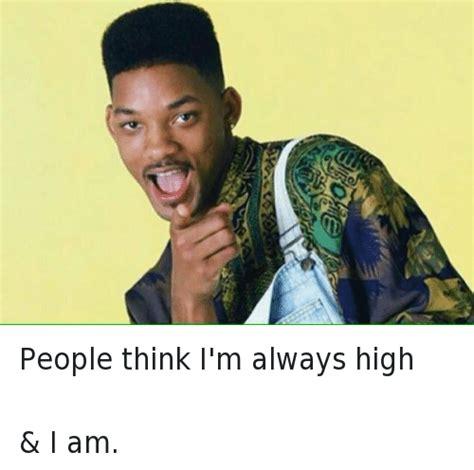 Fresh Prince Of Bel Air Meme - people think i m always high i am fresh prince of bel
