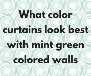 what color curtains go with mint green walls what color curtains go with mint green walls mint green