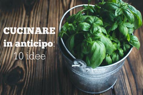ricette da cucinare in anticipo cucinare in anticipo 10 idee babygreen