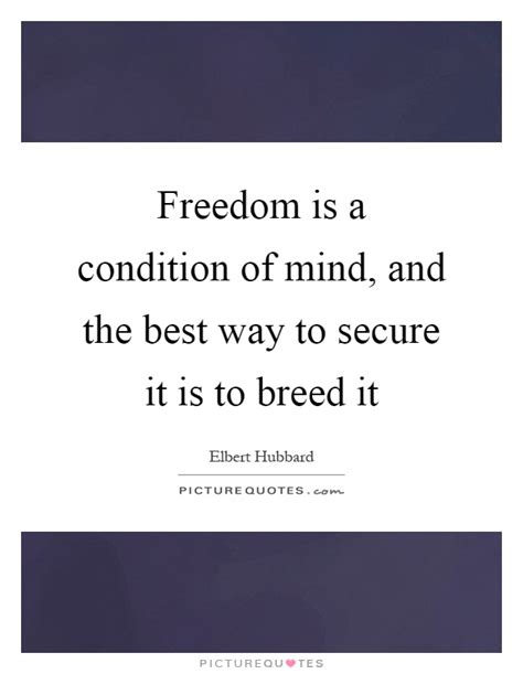 freedom is a condition of mind and the best way to secure