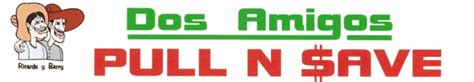 pull n sale dos amigos pull save auto parts about