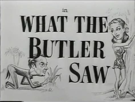 what the saw what the butler saw