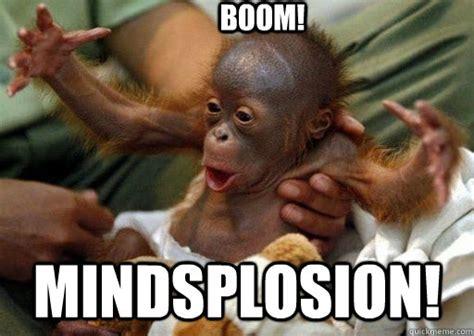 Boom Meme - boom mindsplosion baby orangutan quickmeme