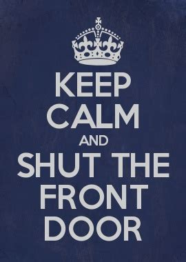 Shut The Front Door Origin 25 Best Keep Calm Meme Ideas On Keep Calm Quotes Keep Calm Posters And Keep Calm