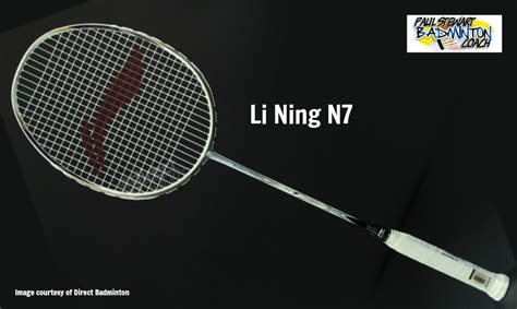 li ning n7 badminton racket review paul stewart