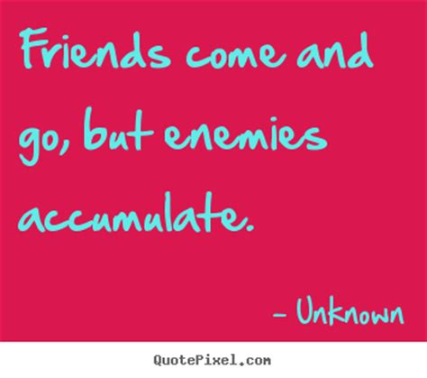 unknown picture quotes friends     enemies accumulate friendship quotes