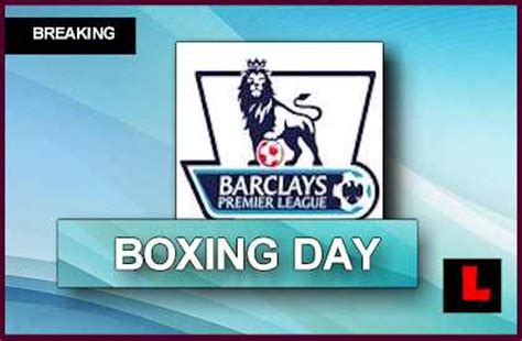 epl table december 2013 boxing day premier league football schedule 2013 heats up