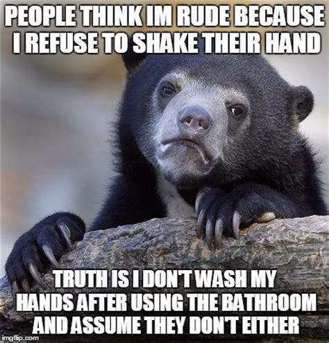 Truth Bear Meme - i think shaking hands should be done away with imgflip